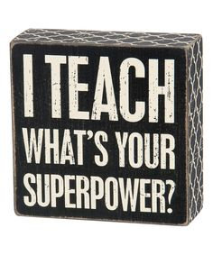 Love this 'I Teach What's Your Superpower' Box Sign by Primitives by Kathy on #zulily! #zulilyfinds