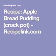 Recipe: Apple Bread Pudding (crock pot) - Recipelink.com