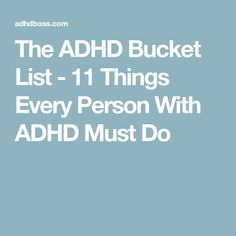 The ADHD Bucket List - 11 Things Every Person With ADHD Must Do