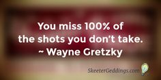 You miss 100% of the shots you don't take. ~ Wayne Gretzky   #FoodForThought