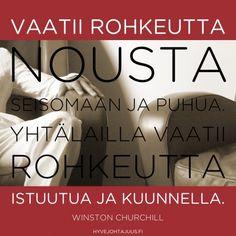 Vaatii rohkeutta nousta seisomaan ja puhua. Yhtälailla vaatii rohkeutta istuutua ja kuunnella. — Winston Churchill Wise Quotes, Qoutes, Esfp, Lessons Learned In Life, Winston Churchill, Mindfulness, Wisdom, Sayings, Learning