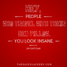 Hey, people who travel with their bed pillow. You look insane. Funny Travel Quotes, Travel Humor, Motivational Quotes For Life, Quotes To Live By, Funny Quotes, Life Quotes, Inspirational Quotes, Favorite Quotes About Life, Round The World Trip