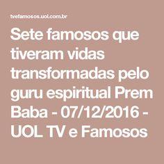 Sete famosos que tiveram vidas transformadas pelo guru espiritual Prem Baba - 07/12/2016 - UOL TV e Famosos Sri Prem Baba, Tv, Spirituality, Celebs, Television Set, Television