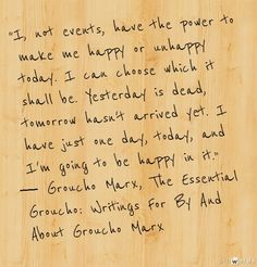 Groucho on Happiness - [ Martha Washington said the same thing but in different words.  -PSC]