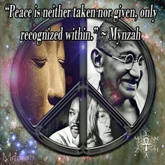 """Peace is neither taken nor given, only recognized within."" ~ Mynzah..*"