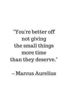 'STOIC philosophy quotes - Marcus Aurelius - You are better off not giving the small things more time than they deserve' Art Print by IdeasForArtists - New Quotes, Wise Quotes, Words Quotes, Quotes To Live By, Inspirational Quotes, Daily Quotes, Motivational Quotes, Funny Quotes, The Words
