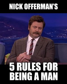 Nick Offerman - Rules for being a man - Imgur
