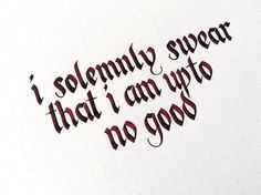 Letter Lovers _annalala_: Handlettering i solemnly swear that i am up to no good