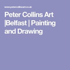 Peter Collins Art  Belfast   Painting and Drawing