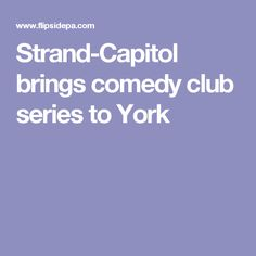 Strand-Capitol brings comedy club series to York