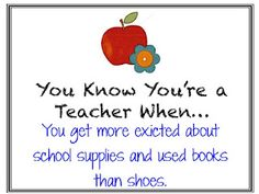 You get more excited about school supplies and used books than shoes.