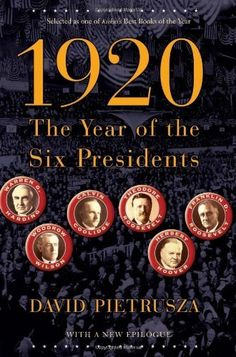 1920: The Year of the Six Presidents by David Pietrusza >>> The presidential election of 1920 was among history's most dramatic. Six once-and-future presidents-Wilson, Harding, Coolidge, Hoover, and Teddy and Franklin Roosevelt-jockeyed for the White House. With voters choosing between Wilson's League of Nations and Harding's front-porch isolationism, the 1920 election shaped modern America....