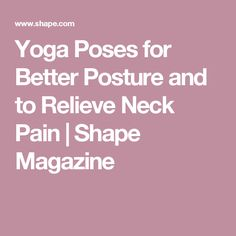Yoga Poses for Better Posture and to Relieve Neck Pain | Shape Magazine