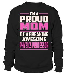 Physics Professor Proud MOM Job Title T-Shirt #PhysicsProfessor