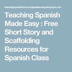 Teaching Spanish Made Easy : Free Short Story and Scaffolding Resources for Spanish Class