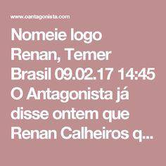 Nomeie logo Renan, Temer  Brasil 09.02.17 14:45 O Antagonista já disse ontem que Renan Calheiros quer o Ministério da Justiça. Mas Michel Temer continua estimulando a bolsa de apostas com novos nomes de candidatos - como fez com a vaga do STF.  Poupe-nos.