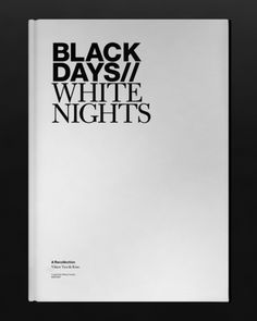 Black days // White nights.