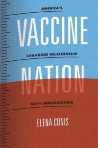 Vaccine nation : America's changing relationship with immunization /