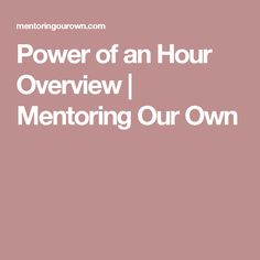 Power of an Hour Overview | Mentoring Our Own