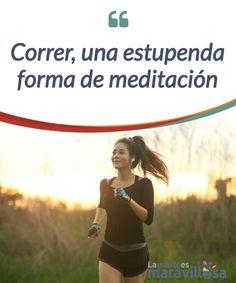 Correr, una estupenda forma de meditación Correr es como un #bálsamo, una forma de navegar a través de sus #problemas, de escapar del pensamiento #negativo o de superar demonios personales #Psicología