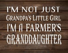 This is so true !!!!!!Yeppers!!!!I'm Not Grandpa's Little Girl - I'm A Farmer's Granddaughter Wood Sign, Canvas, Print - Father's Day Gift by HeartlandSigns on Etsy