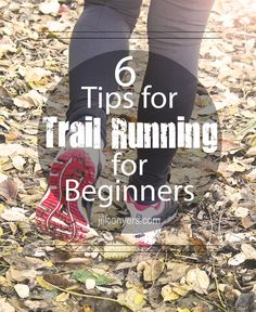 6 Tips for Trail Running for Beginners jillconyers.com @jillconyers #running #trailrunning