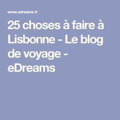 25 choses à faire à Lisbonne - Le blog de voyage - eDreams