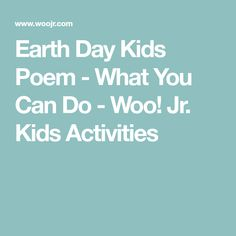Earth Day Kids Poem - What You Can Do - Woo! Jr. Kids Activities