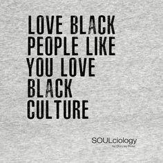 Shop Love Black People Like You Love Black Culture black culture t-shirts designed by as well as other black culture merchandise at TeePublic. My Black Is Beautiful, Black Love, Agenda Cultural, Black Quotes, Protest Signs, Black History Facts, Power To The People, Black Pride, Black People