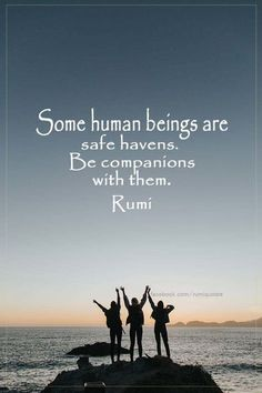 Some human beings are safe havens. Be companions with them. - rumi #rumiquotes #rumi #spiritual