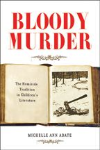 Bloody Murder: The Homicide Tradition in Children's Literature / Michelle Ann Abate  http://encore.greenvillelibrary.org/iii/encore/record/C__Rb1368541
