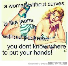 Unless you have too many curves. Then the hands just get lost.    # Pinterest++ for iPad #