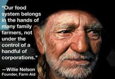 """Willie Nelson recently wrote """"Occupy the Food System"""" for The Huffington Post. A quote: """"Our food system belongs in the hands of many family farmers, not under the control of a handful of corporations. Willie Nelson, Food System, I Love Music, Way Of Life, Country Music, Outlaw Country, Country Singers, Real Food Recipes, Food Tips"""