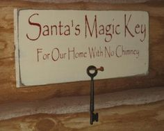 Santas Magic Key For Our Home with No Chimney with Primitive Nail Hanger & Primitive Key Wood Sign