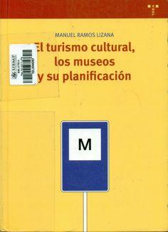 Título: El turismo cultural, los museos y su planificación / Autor: Ramos Lizana, Manuel / Ubicación: Biblioteca FCCTP - USMP 1er piso / Código: 338.4791/R24