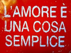 LOVE IS A SIMPLE THING: #madeinItaly #withlove