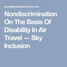Nondiscrimination On The Basis Of Disability In Air Travel — Sky Inclusion Air Travel, Disability, Sky, Heaven, Heavens