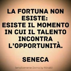 True luck does not exist. What does exist is when great talent meets the right opportunities. Great Quotes, Me Quotes, Inspirational Quotes, The Words, Seneca Frases, Quotes Thoughts, Italian Quotes, Magic Words, Sentences