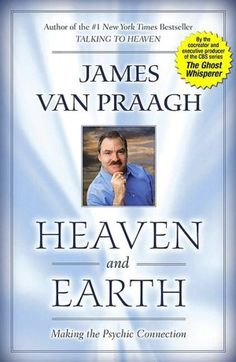 Heaven and Earth: Making the Psychic Connection, a book by James Van Praagh Date, Sister In Heaven, Earth Book, Spirit Guides, Heaven On Earth, Book Authors, Love Book, Book Recommendations, Book Publishing