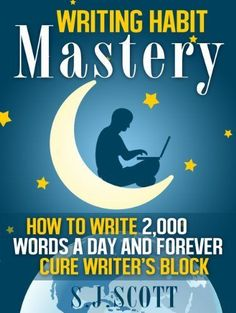 Writing Habit Mastery - How to Write 2,000 Words a Day and Forever Cure Writer's Block by S.J. Scott | Good Books | Best Books | Writing | Writing Tips | Self Publishing |Bestselling Books