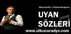 Mustafa Yıldızdoğan UYAN SÖZLERİ