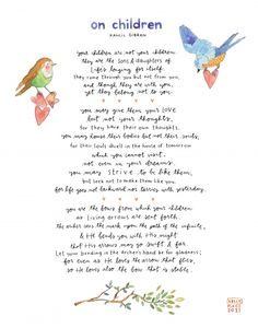 "~ Kahlil Gibran - I've always loved this and try to remember it for my sons and my students - especially ""you may give them your love, but not your thoughts"""