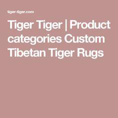Tiger Tiger | Product categories Custom Tibetan Tiger Rugs