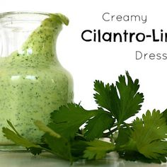 Creamy Cilantro Lime Dressing (cut the olive oil and add a bit of sweet? honey?)