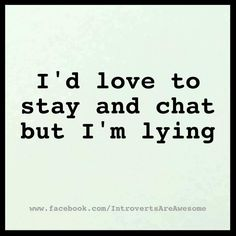 Well, now, that depends on who I'm chatting with. Sometimes, I do stay and chat and actually enjoy it.
