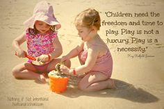 'Children need the freedom and time to play. Play is not a luxury. Play is a necessity.' - Kay Redfield Jamieson