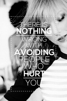 """""""There's nothing wrong with avoiding people who hurt you.""""-Taylor Swift"""