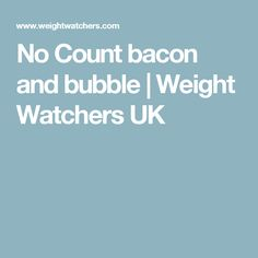 No Count bacon and bubble | Weight Watchers UK