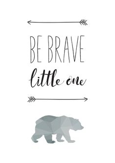 Be Brave Little One typography geometric bear print Cool Words, Wise Words, Bear Tattoos, Baby Bear Tattoo, Cool Tattoos, Tatoos, Be Brave Tattoo, Image Citation, Brother Bear