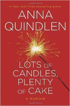 Lots of Candles, Plenty of Cake (Edition 1St Edition) by Quindlen, Anna [Hardcover(2012£©]: Amazon.com: Books